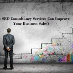 How SEO Consultancy Services Can Improve Your Business Sales?