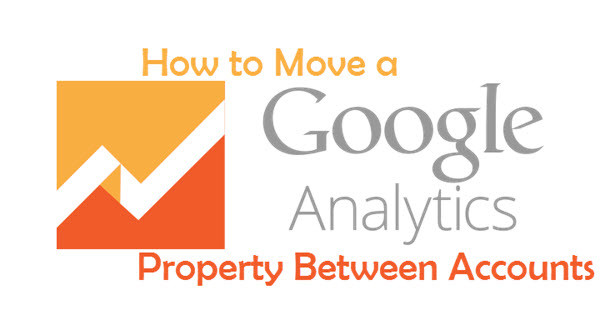 How to Move a Google Analytics Property Between Accounts