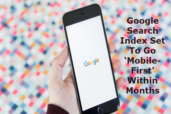 Google Search Index Set To Go 'Mobile-First' Within Months