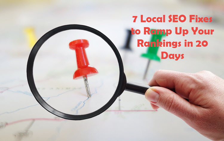7 Local SEO Fixes to Ramp Up Your Rankings in 20 Days
