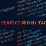 How To Create A Perfect SEO H1 Tag?