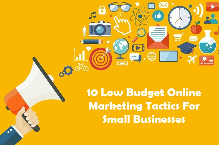 10 Low Budget Online Marketing Tactics For Small Businesses