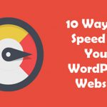 10 Ways To Speed Up Your WordPress Website