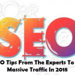 6 SEO Tips From The Experts To Get Massive Traffic In 2018