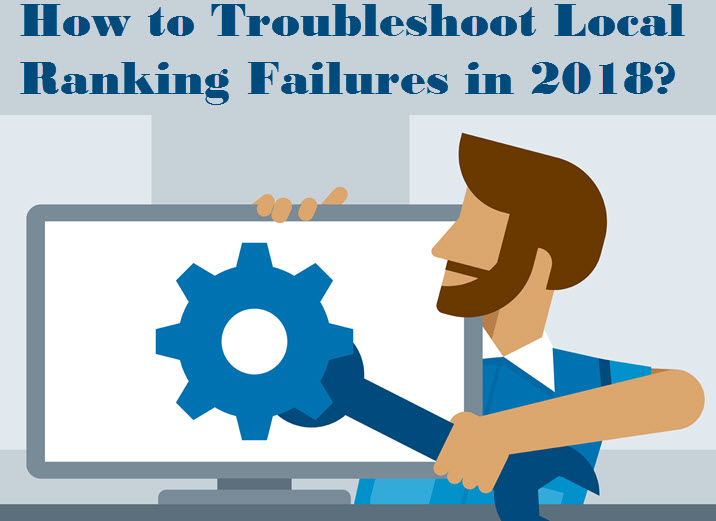 How to Troubleshoot Local Ranking Failures in 2018