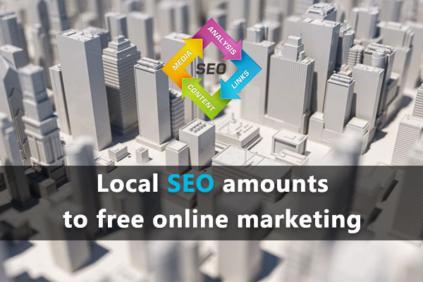 Local SEO amounts to free online marketing