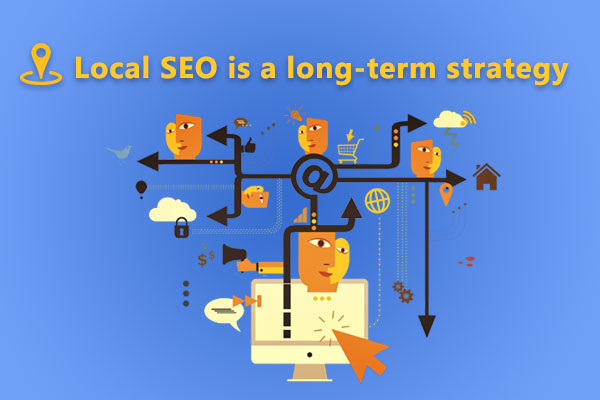 Local SEO is a long term strategy