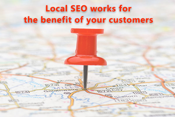 Local SEO works for the benefit of your customers